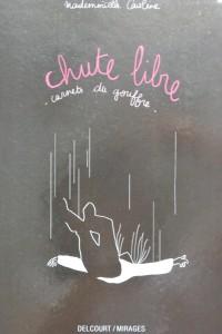 Mademoiselle Caroline, Chute libre - Carnets du gouffre